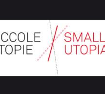 PICCOLE UTOPIE. Architettura italiana del terzo millennio tra storia, ricerca e innovazione