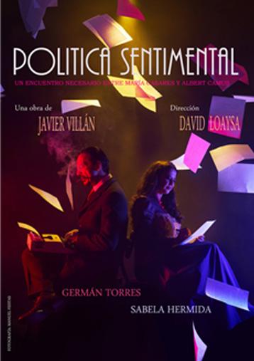Política Sentimental, de Javier Villán, acude al rescate del buen teatro comprometido con el amor profundo y, las convicciones políticas